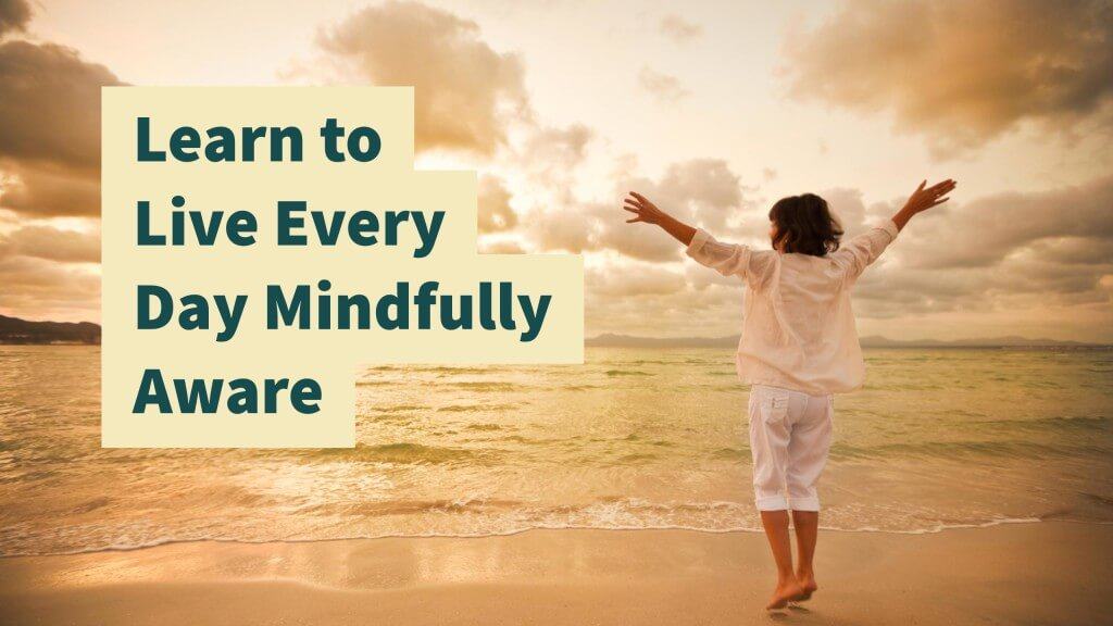 Learn to Live Every Day Mindfully Aware Recording